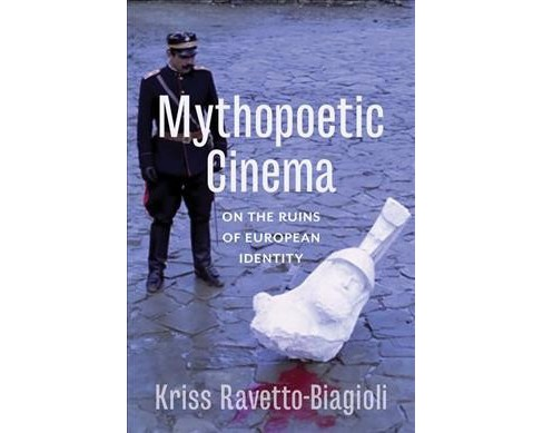 Mythopoetic Cinema : On the Ruins of European Identity -  by Kriss Ravetto-biagioli (Paperback) - image 1 of 1