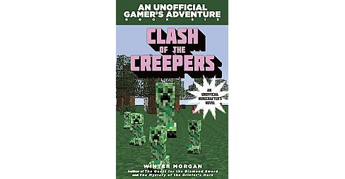 Clash of the Creepers ( An Unofficial Gamer's Adventure) (Paperback) by Winter Morgan - image 1 of 1