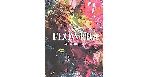 Flowers : Art and Bouquets (Hardcover) (Sixtine Dubly) - image 1 of 1