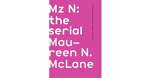 Mz N : The Serial, A Poem-in-Episodes (Hardcover) (Maureen N. McLane) - image 1 of 1