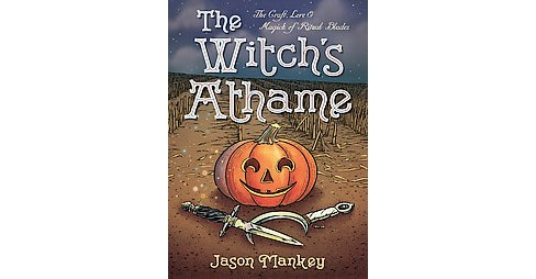 Witch's Athame : The Craft, Lore & Magick of Ritual Blades (Paperback) (Jason Mankey) - image 1 of 1