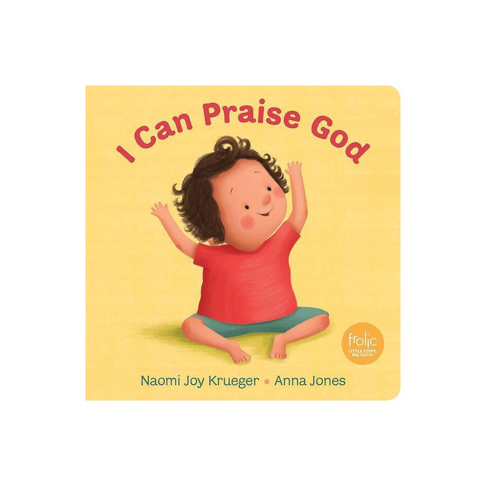I Can Praise God Frolic First Faith By Naomi Joy Krueger Hardcover