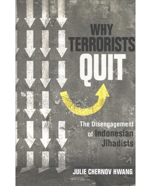 Why Terrorists Quit : The Disengagement of Indonesian Jihadists -  by Julie Chernov Hwang (Hardcover) - image 1 of 1