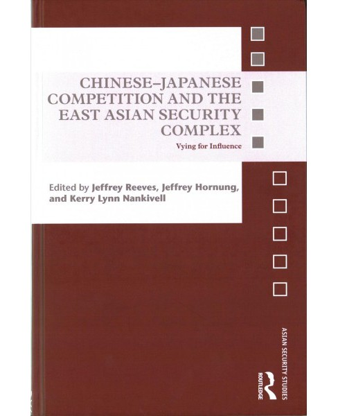 Chinese-japanese Competition and the East Asian Security Complex : Vying for Influence (Hardcover) - image 1 of 1