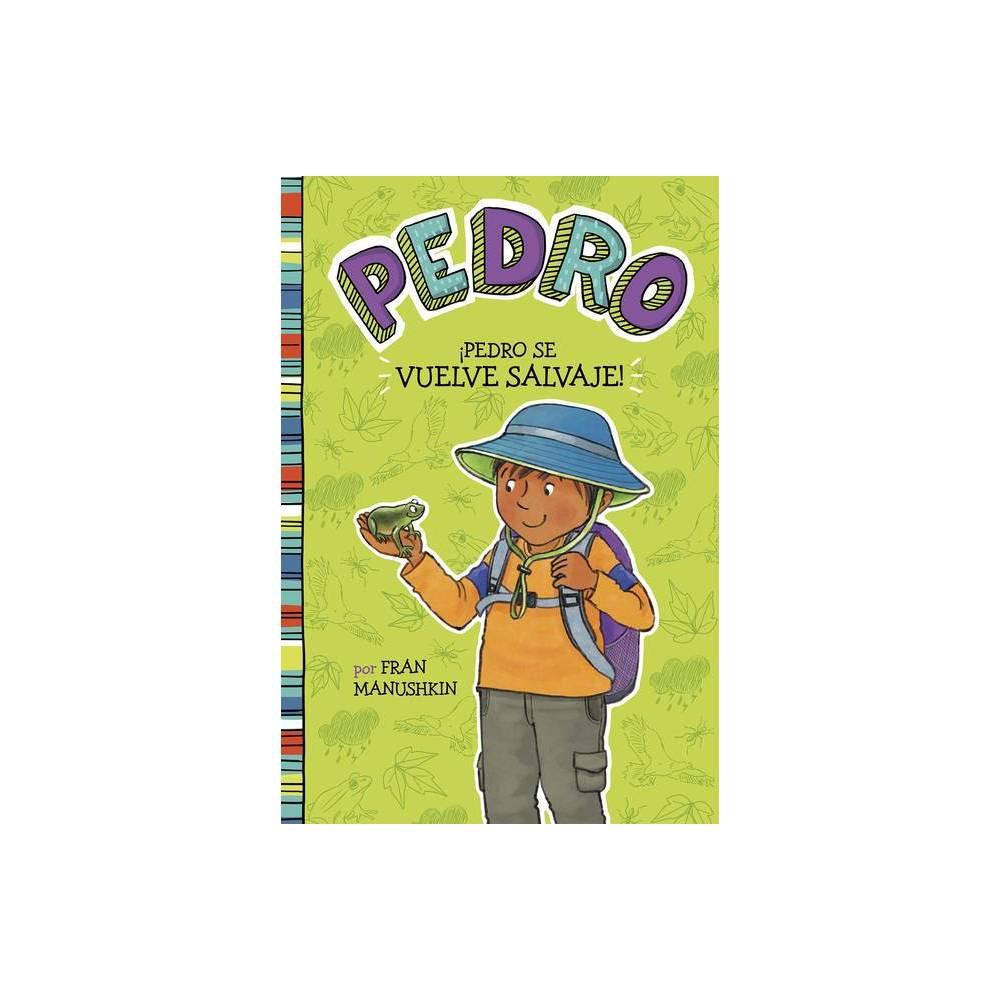 Pedro Se Vuelve Salvaje Pedro En Espa Ol By Fran Manushkin Paperback
