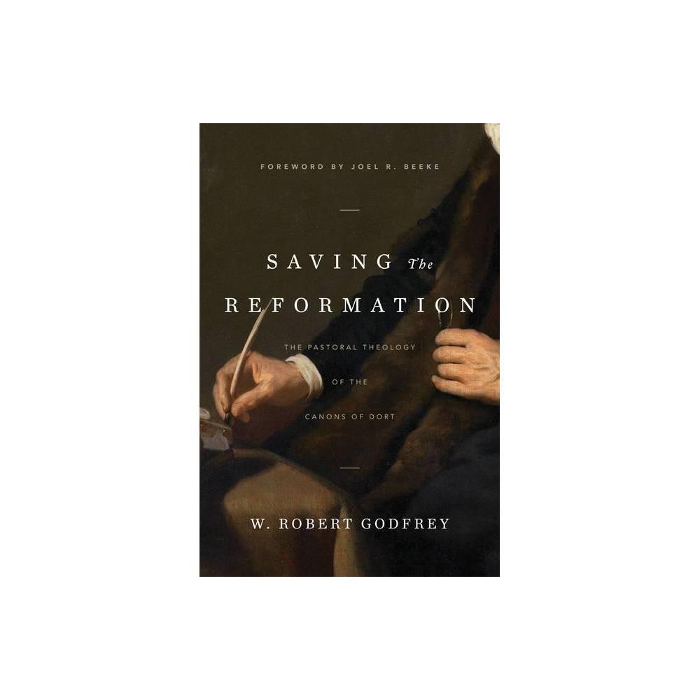 Saving The Reformation By W Robert Godfrey Hardcover