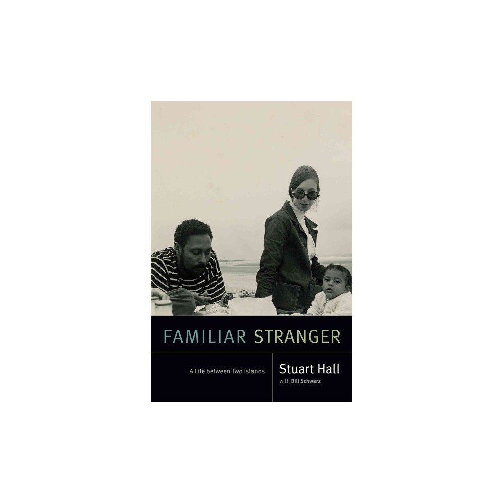 Familiar Stranger : A Life Between Two Islands - by Stuart Hall (Hardcover)