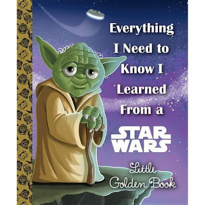 Everything I Need to Know I Learned from a Star Wars - (Little Golden Book)by Geof Smith (Hardcover)