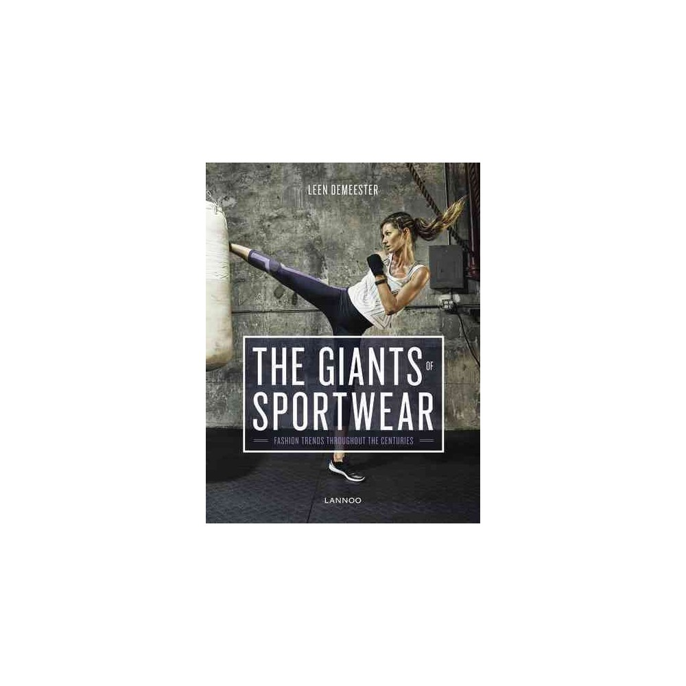 Giants of Sportswear : Fashion Trends Throughout the Centuries - by Leen Demeester (Hardcover)