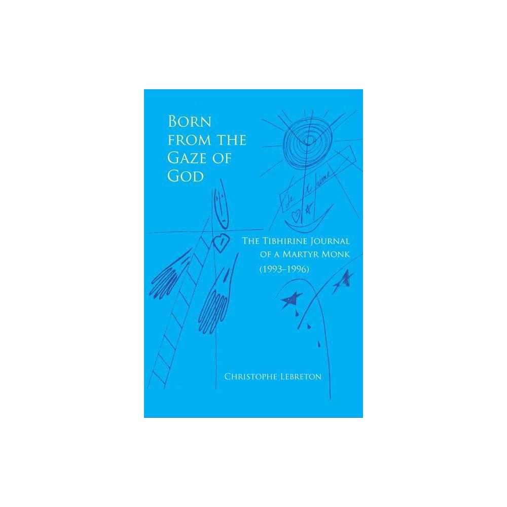 Born From The Gaze Of God Monastic Wisdom By Christophe Lebreton Paperback
