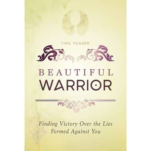 Beautiful Warrior - by  Tina Yeager (Paperback) - image 1 of 1