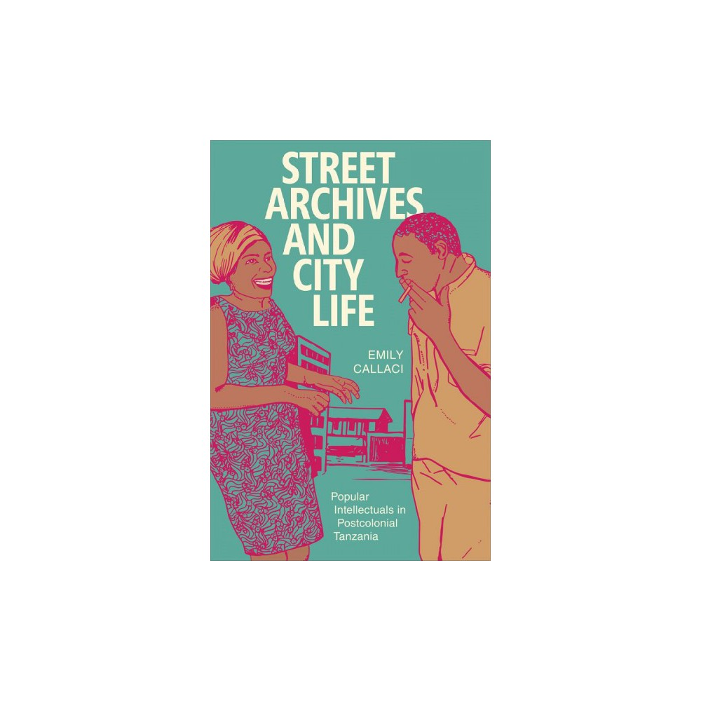 Street Archives and City Life : Popular Intellectuals in Postcolonial Tanzania (Hardcover) (Emily
