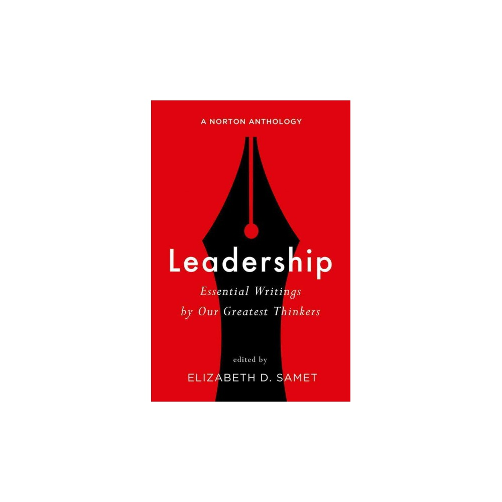 Leadership : Essential Writings by Our Greatest Thinkers: A Norton Anthology (Paperback) (Elizabeth D.