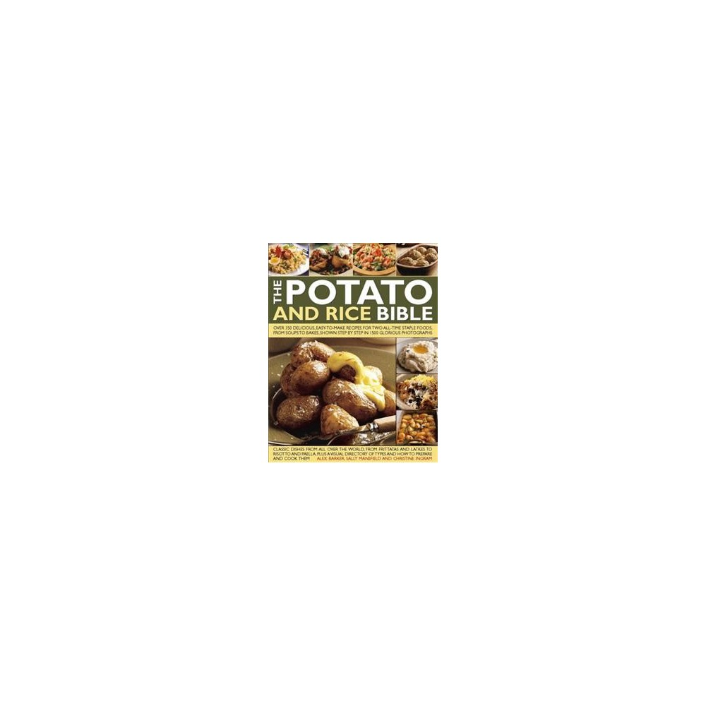 Potato and Rice Bible : Over 350 Delicious, Easy-to-make Recipes for Two All-time Staple Foods, from