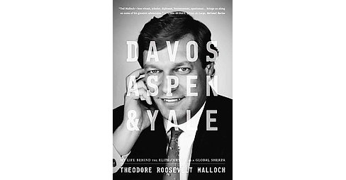 Davos, Aspen, & Yale : My Life Behind the Elite Curtain As a Global Sherpa (Hardcover) (Theodore - image 1 of 1