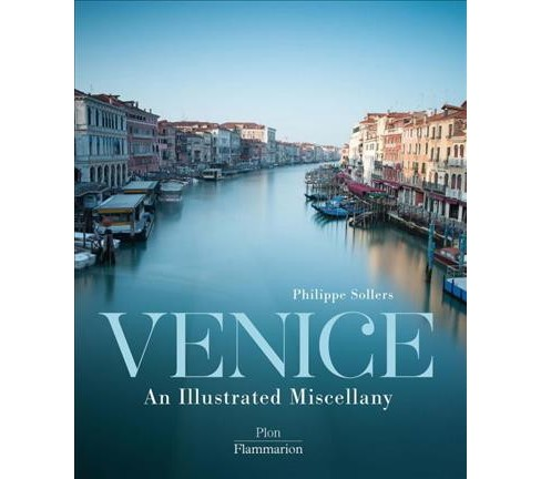 Venice : An Illustrated Miscellany -  by Philippe Sollers (Hardcover) - image 1 of 1