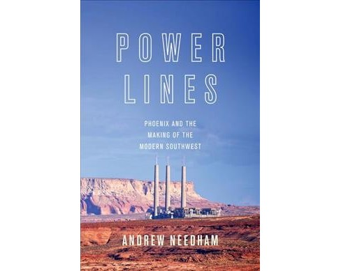 Power Lines : Phoenix and the Making of the Modern Southwest (Reprint) (Paperback) (Andrew Needham) - image 1 of 1