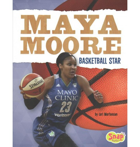 Maya Moore : Basketball Star -  (Snap) by Lori Mortensen (Paperback) - image 1 of 1
