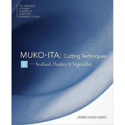Mukoita II, Cutting Techniques - (Japanese Culinary Academy's Complete Japanese Cuisine) by  Japanese Culinary Academy (Hardcover)