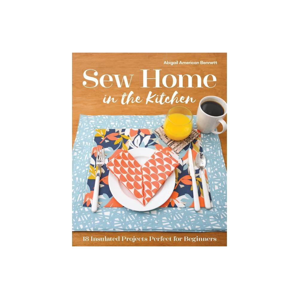 Sew Home In The Kitchen By Abigail A Bennett Paperback