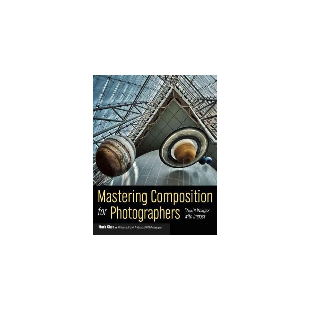Mastering Composition for Photographers : Create Images With Impact (Paperback)