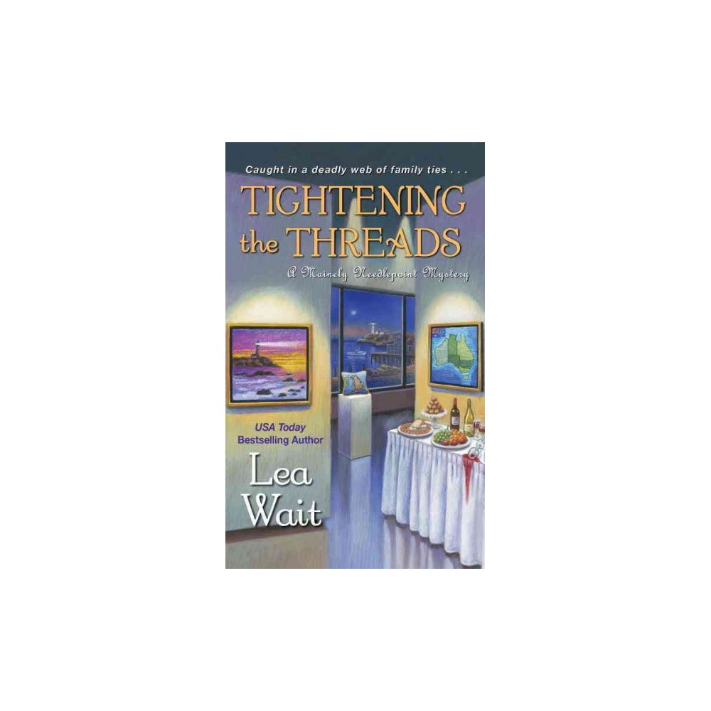 Tightening the Threads - (Mainely Needlepoint Mysteries) by Lea Wait (Paperback)