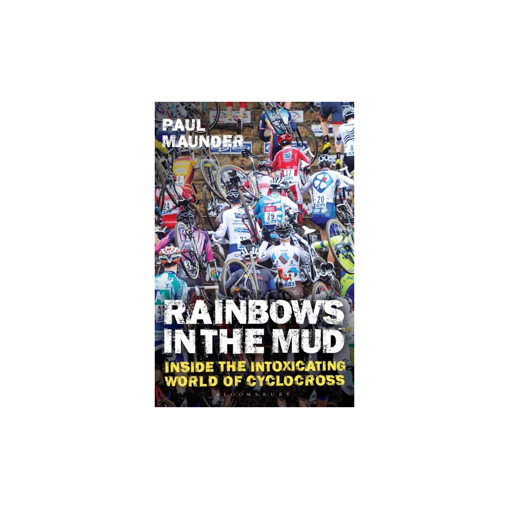 Rainbows in the Mud : Inside the Intoxicating World of Cyclocross (Paperback) (Paul Maunder)