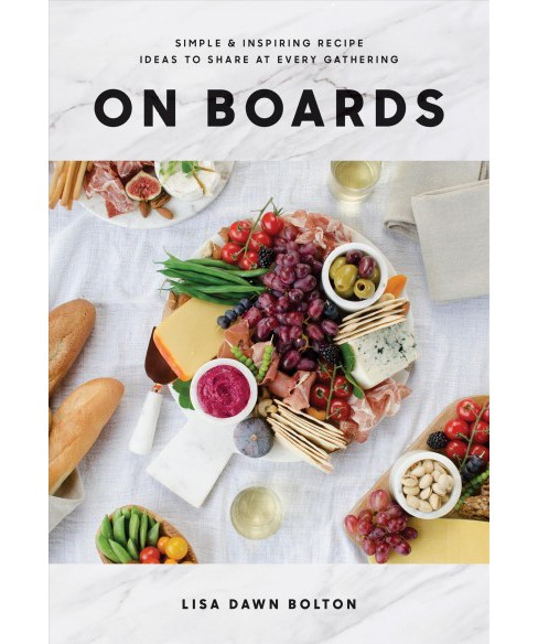 On Boards : Simple & Inspiring Recipe Ideas to Share at Every Gathering -  (Hardcover) - image 1 of 1
