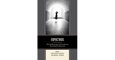 Espectros : Ghostly Hauntings in Contemporary Transhispanic Narratives (Hardcover) - image 1 of 1
