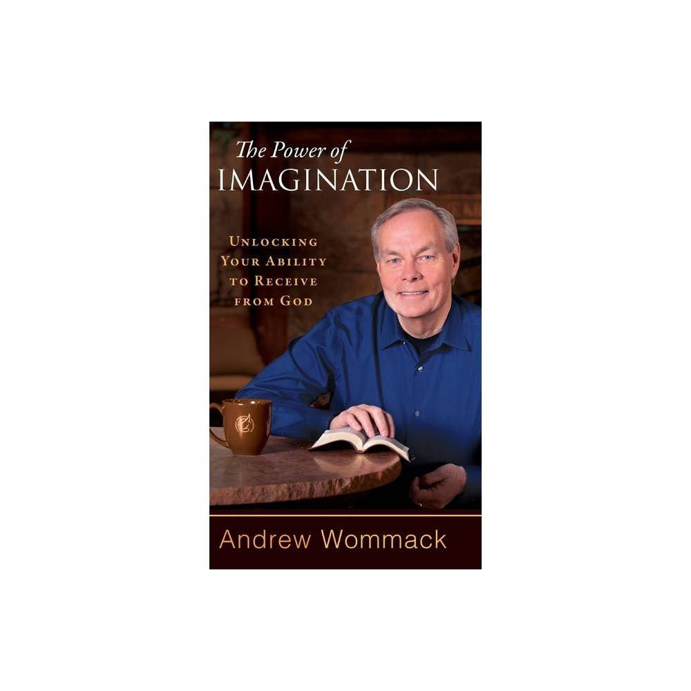 The Power of Imagination - by Andrew Wommack (Hardcover)
