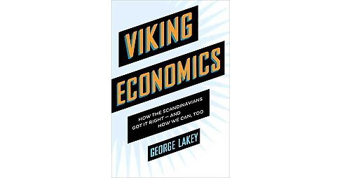 Viking Economics : How the Scandinavians Got It Right-and How We Can, Too (Hardcover) (George Lakey) - image 1 of 1