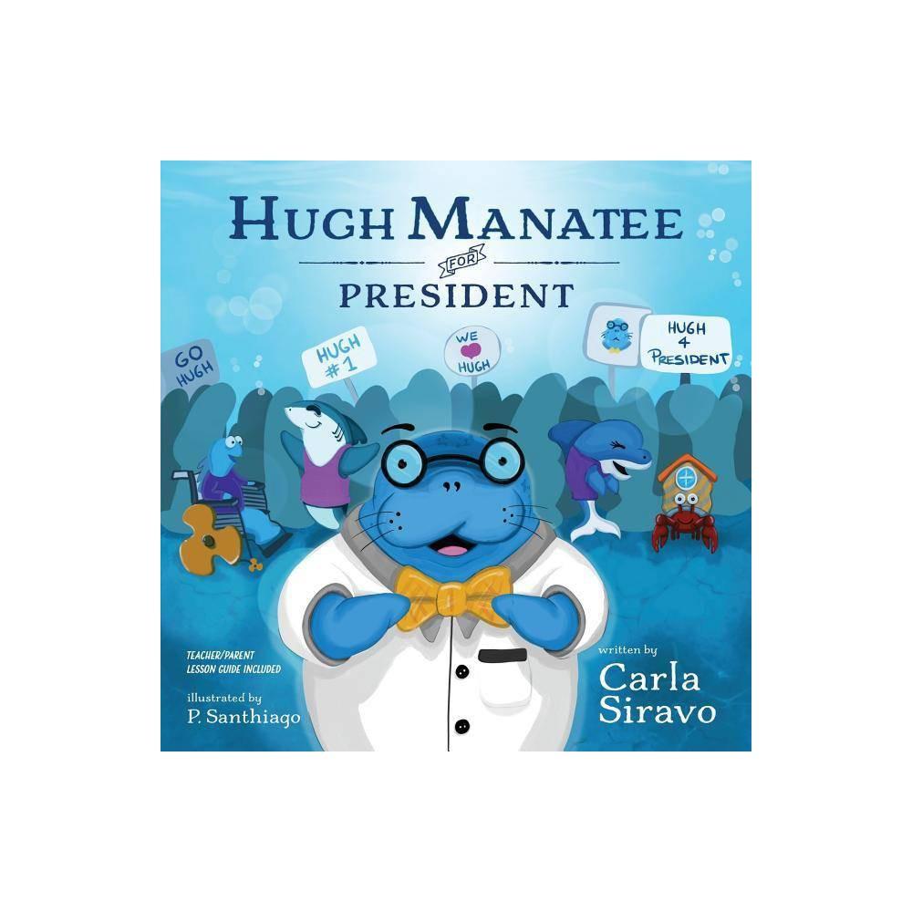 Hugh Manatee For President By Carla Siravo Paperback