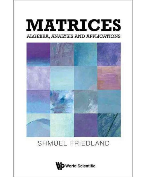 Matrices : Algebra, Analysis and Applications (Hardcover) (Shmuel Friedland) - image 1 of 1