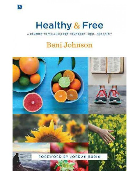 Healthy & Free : A Journey to Wellness for Your Body, Soul, and Spirit (Paperback) (Beni Johnson) - image 1 of 1