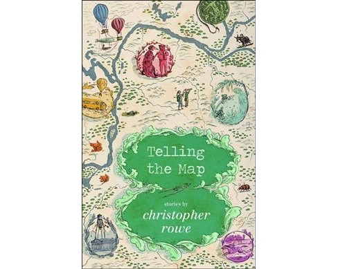 Telling the Map : Stories -  by Christopher Rowe (Paperback) - image 1 of 1
