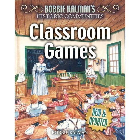 Classroom Games (Revised Edition) - (Historic Communities) by  Bobbie Kalman (Hardcover) - image 1 of 1