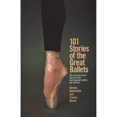 101 Stories of the Great Ballets - (Dolphin Book) by  George Balanchine & Francis Mason (Paperback)