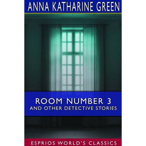 Room Number 3 and Other Detective Stories (Esprios Classics) - by  Anna Katharine Green (Paperback) - image 1 of 1