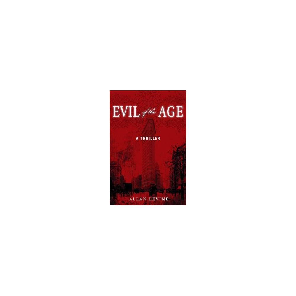 Evil of the Age (Reprint) (Paperback) (Allan Levine)