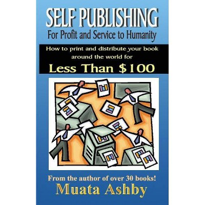 Self-Publishing for Profit, Spiritual Fulfillment and Service to Humanity - by  Muata Ashby (Paperback)