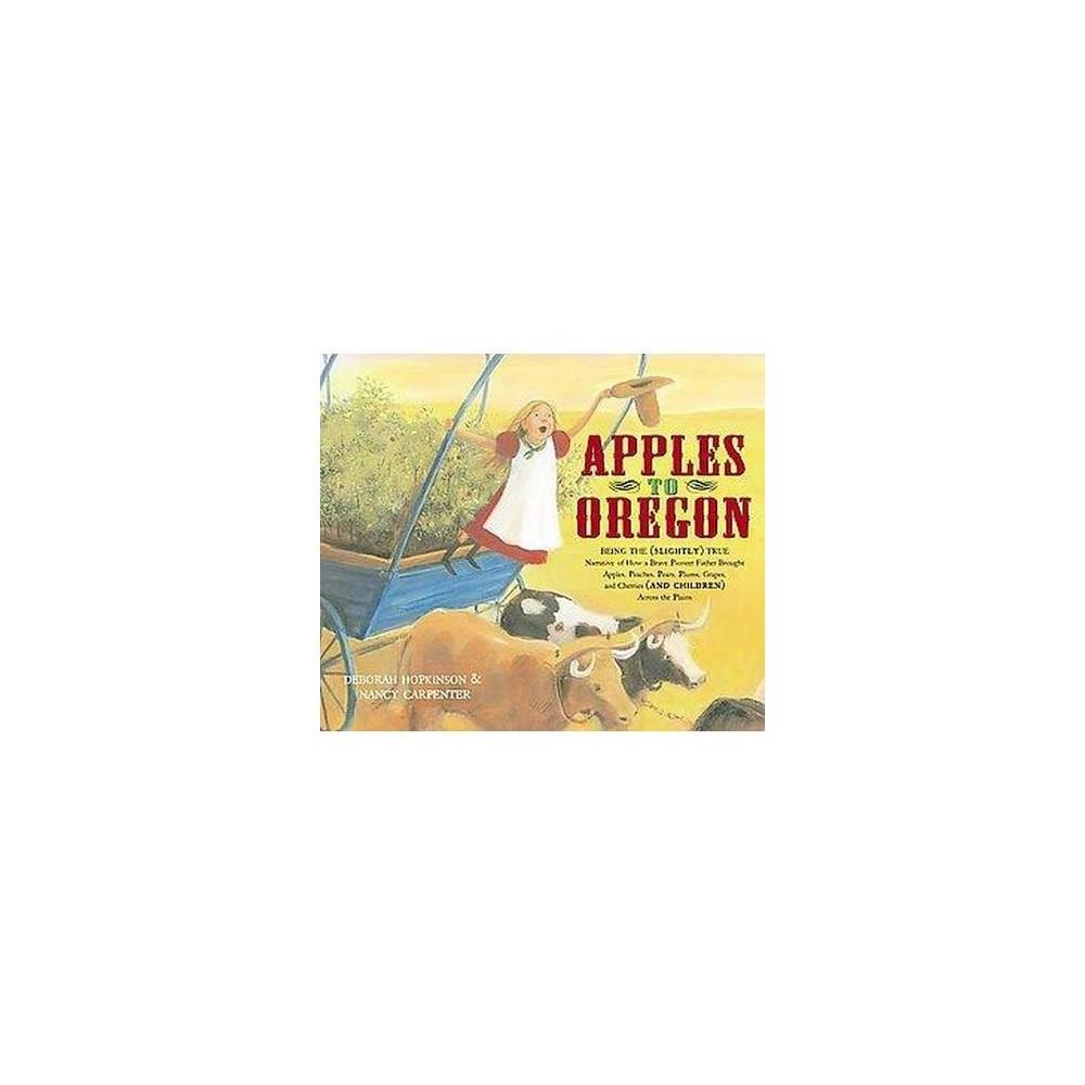 Apples To Oregon Anne Schwartz Books By Deborah Hopkinson Hardcover