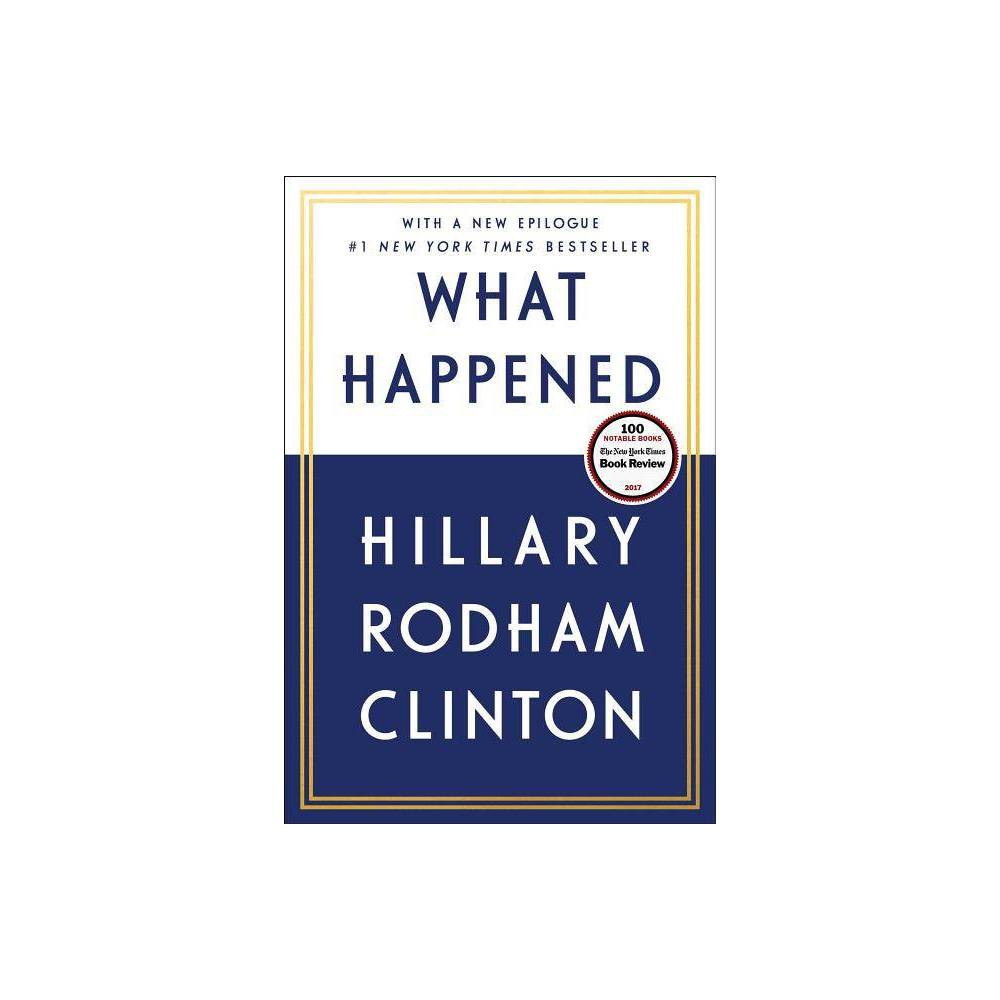 What Happened - Reprint by Hillary Rodham Clinton (Paperback) What Happened - Reprint by Hillary Rodham Clinton (Paperback)