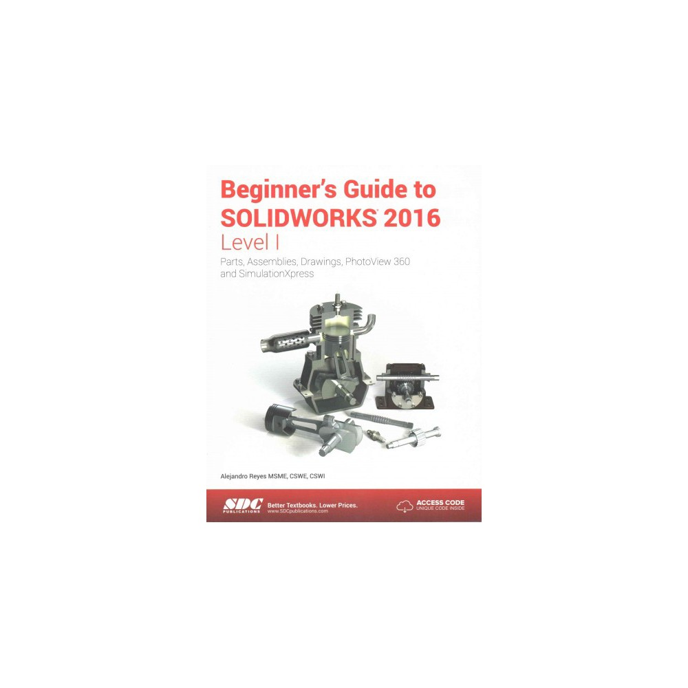 Beginner's Guide to Solidworks 2016 - Level 1 : Parts, Assemblies, Drawings, Photoview 360 and