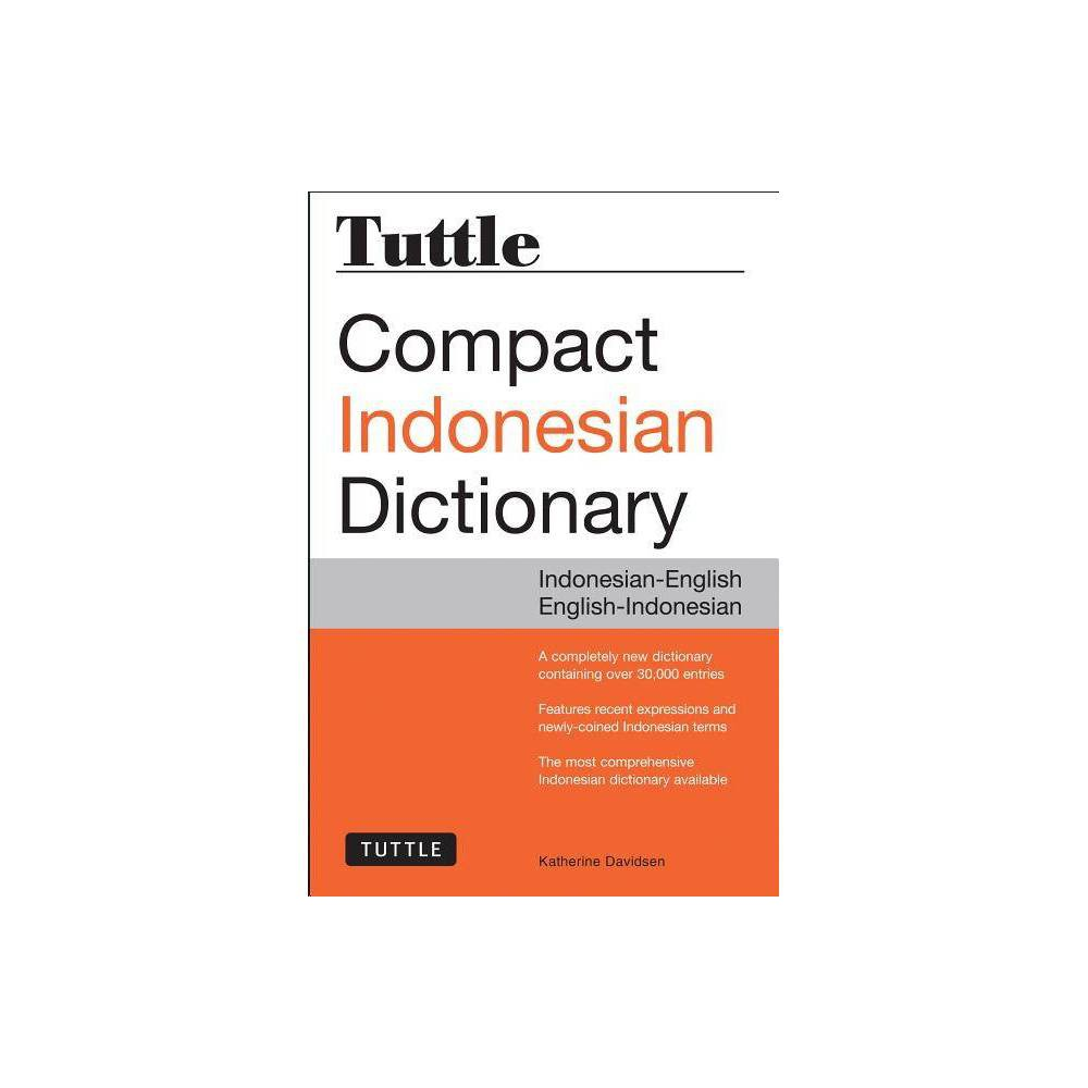 Tuttle Compact Indonesian Dictionary - by Katherine Davidsen (Paperback) This compact and user-friendly Indonesian to English and English to Indonesian dictionary is the most comprehensive available today for English speakers. The Tuttle Compact Indonesian Dictionary is a totally new bidirectional dictionary which provides English speakers with the very latest and most concise definitions for all commonly-used Indonesian words and phrases, including thousands of new terms that have been created in the past several years. It constitutes a vast improvement over all existing Indonesian dictionaries and is ideal for students, translators and teachers, as well as for use as a general reference dictionary. It can be used for travel and is also a great way to learn Indonesian as part of a course. Covering over 30,000 words and expressions in a single compact volume, this dictionary provides detailed and in-depth treatment of all Indonesian language items. It includes a wide variety of new entries and collocations, cultural references, and sample sentences to illustrate precisely the meaning of each word. Common colloquial phrases and expressions which are not easily understood are also included. Special attention is given to verb forms, which are marked transitive or intransitive, with examples given as to their correct use. This Indonesian dictionary: Contains over 30,000 unique entries. Indonesian-English and English-Indonesian sections. Features colloquial expressions and newly-coined terms. Is the most comprehensive Indonesian dictionary available for English speakers.