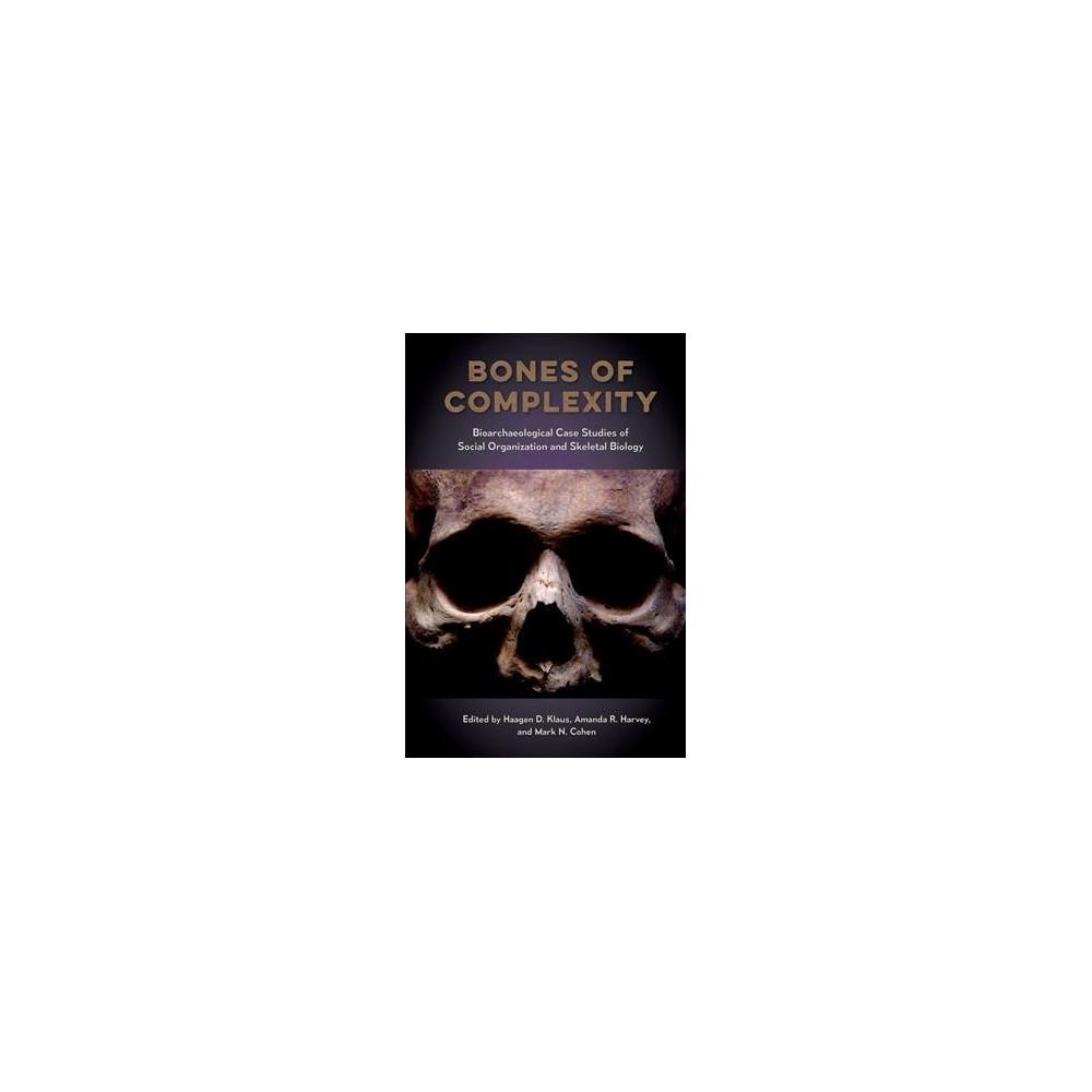 Bones of Complexity : Bioarchaeological Case Studies of Social Organization and Skeletal Biology