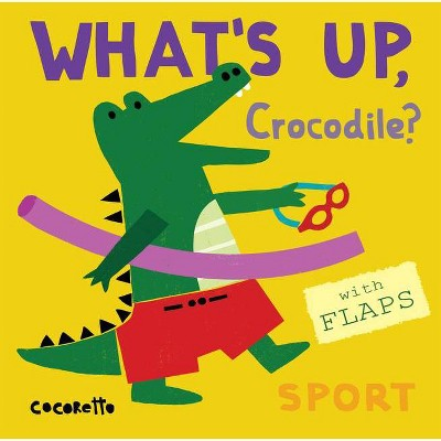 What's Up Crocodile? - (What's Up?)(Board Book)