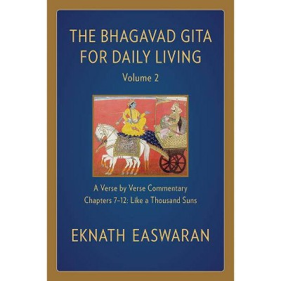 The Bhagavad Gita for Daily Living, Volume 2 - 2nd Edition by  Eknath Easwaran (Paperback)