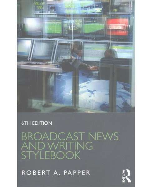 Broadcast News and Writing Stylebook -  by Robert A. Papper (Paperback) - image 1 of 1