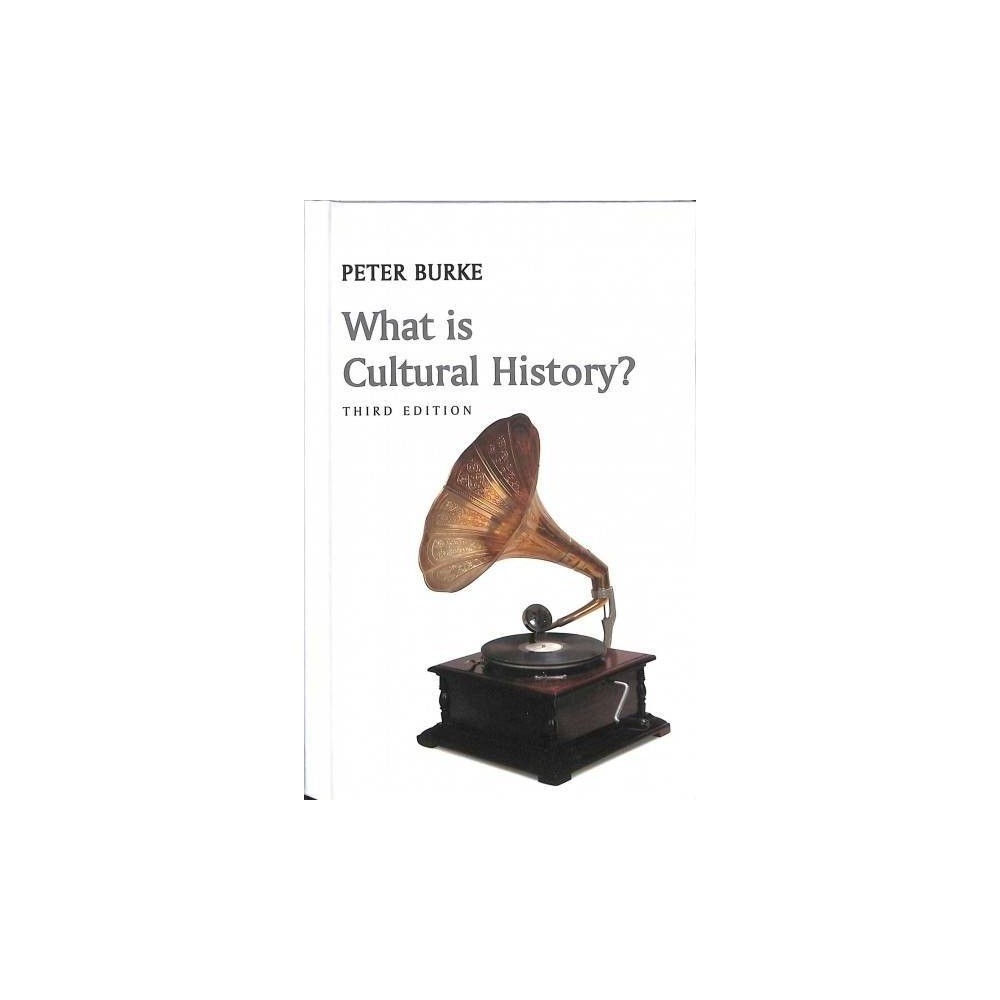 What Is Cultural History? - 3 (What Is History?) by Peter Burke (Hardcover)