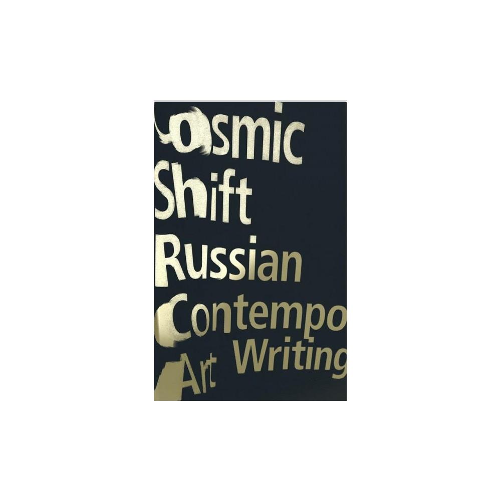 Cosmic Shift : Russian Contemporary Art Writing - (Paperback)
